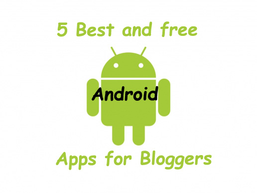 Top Best and Free Android apps for bloggers